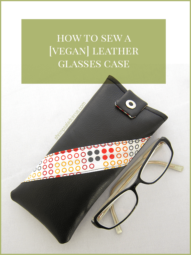 How to Sew a Vegan Leather Glasses Case